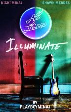 All Things Illuminate [bwwm] ; ON HIATUS TIL MAY by playboyminaj