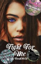 Fight For Me ✔ by Terah0602