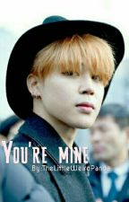 You're Mine | Jimin x Reader by TheLittleWeirdPanda