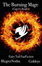 The Burning Mage (Gajeel x Reader) by ElizaSchwarzmeer