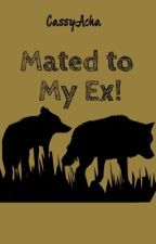 Mated to My Ex! **Old Version** by CassyAcha