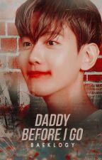 Daddy, Before I Go... [ChanBaek] by baeklogy
