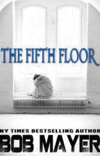 The Fifth Floor by BobMayer