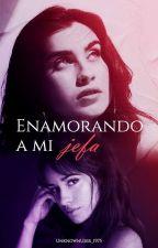 Enamorando A Mi Jefa (CAMREN) *editando* by Malegsaofficial