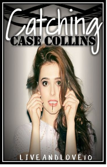 Catching Case Collins by liveandlove10
