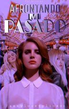 Afrontando mi pasado by pauuuli__15