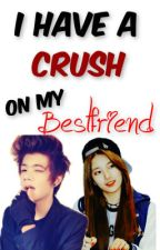 I have a crush on my BESTFRIEND (On-Hold) by WatashiKawaii_