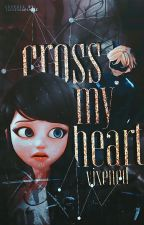 Cross My Heart || Miraculous Ladybug Fanfiction by vixened