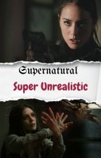 Supernatural||Super Unrealistic by IheartMhForever