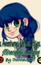 ¡Las Aventuras De Los Hijos De Miraculous Ladybug! (Watching Miraculous Ladybug) by Mei_Choc14