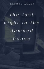 The Last Night in the Damned House by elfordalley