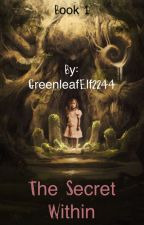 The Secret Within by GreenleafElf2244
