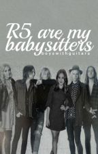 R5 Are My Babysitters! (in serious editing) by boyswithguitars