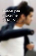 Cause you make me STRONG!... by nargesdirectioner