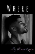 Where | Zayn Malik [Slow Updates] by QueenZaynie