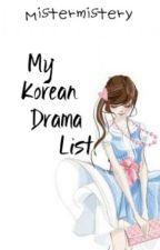 My Korean Drama List by Mistermistery