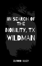 In Search of the Nobility, TX Wildman by elfordalley