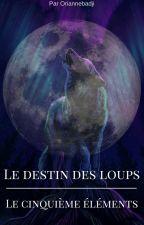 Le destin des loups: Le cinquiéme éléments. by OrianneBadji