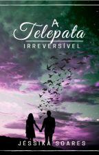 A Telepata_ Irreversível by JssikaSoares