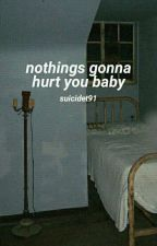 nothing's gonna hurt you baby, l.s  by suicidet91