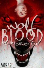 Wolf Blood - O Despertar {EM PAUSA} by MikaSL_