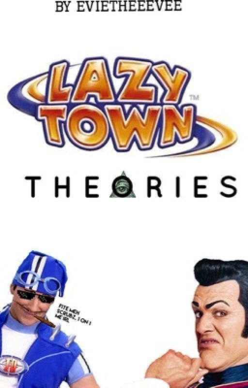 Lazy Town Theories! by EvieTheEevee