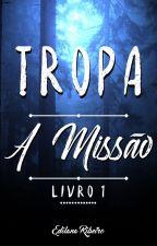 TROPA - A Missão by Edilana_Ribeiro