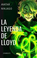Avatar/Ninjago: la leyenda de Lloyd.  [EN EDICIÓN] by StarBeats