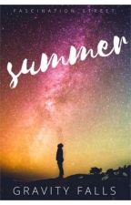 Summer (A Gravity Falls Fanfiction) by FascinationStreet_