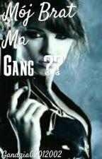 Mój Brat Ma Gang ?? ( Ukończone) by Gandzia09012002