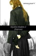 Siyahın Kadını 2 (PATRON) by isimsizyazar3