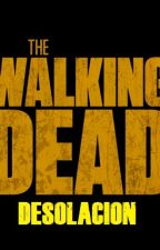 THE WALKING DEAD - DESOLACIÓN by historiaszombies