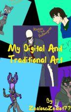 My Digital and Traditional art by ZealousZealot77