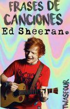 -Frases de canciones de Ed Sheeran- by itwasfour