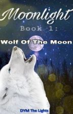 Moonlight Book 1: Wolf of the Moon by Quasarblast