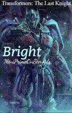 Bright (Transformers: The Last Knight) (UPDATES COMING IN OCTOBER) by MiniPrimeOnSteroids