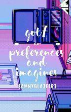 GOT7 Preferences & Imagines [on hold]  by SammyBlaze101