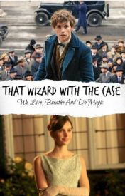 That Wizard with The Case |Newt Scamander Fanfic (Completed) by Jazzy287