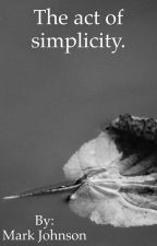 The act of simplicity. by imadeatheater