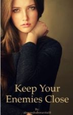 Keep Your Enemies Close by alessandrabonavita18