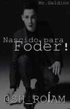 Mr. Galdino - Nascido para Foder!  by MariooVnicius