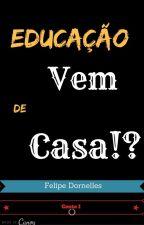 Educação Vem De Casa by FelipeMoreiraDornell