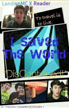 (Discontinued) I Saved The World ((LandonMC X Reader)) by LandonMCFanGurl