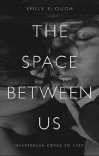 The Space Between Us by EmSlough