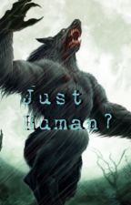 Just Human? by jj_onbeat74