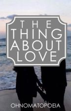 The Thing About Love by ohnomatopoeia