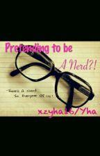Pretending to be a Nerd??!! by xzyha16gmailcom