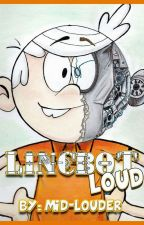Lincbot Loud  by Midalight