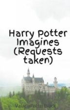 Harry Potter Imagines (Requests taken) by ValariaPotterBlack