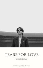 Tears For Love  [Completed✔; MYG; JJK; BTS] by Sugarvit